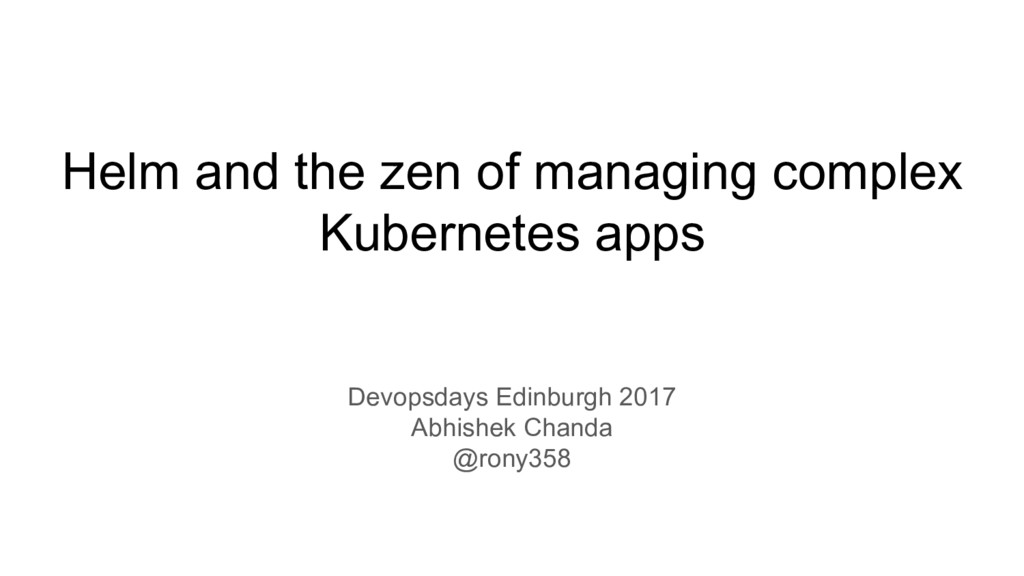 Helm and the zen of managing complex Kubernetes...