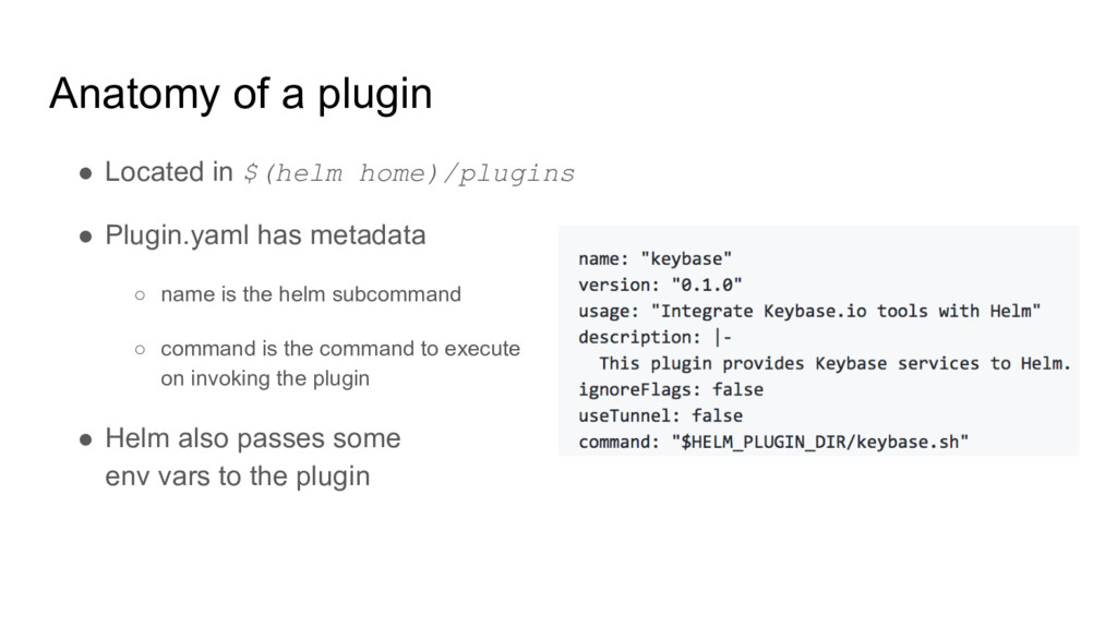 Anatomy of a plugin ● Located in $(helm home)/p...