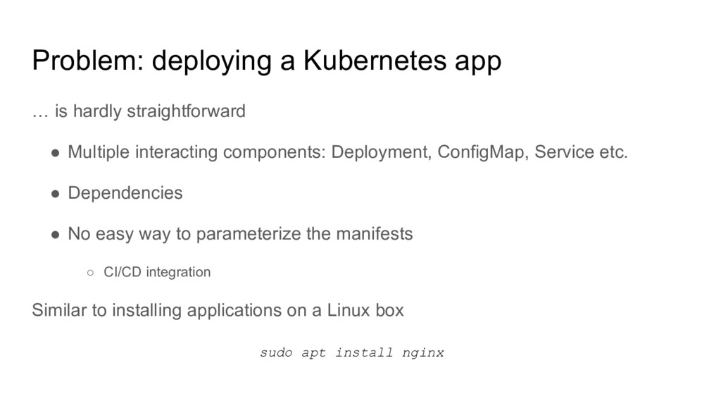 Problem: deploying a Kubernetes app … is hardly...