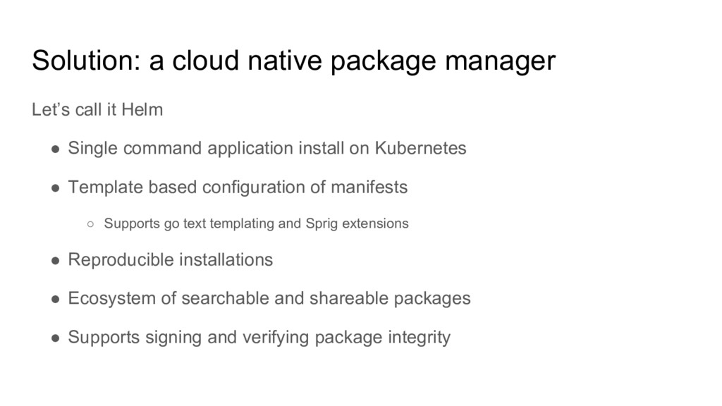Solution: a cloud native package manager Let's ...