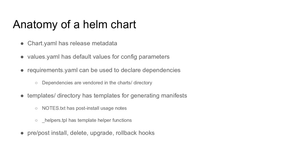 Anatomy of a helm chart ● Chart.yaml has releas...