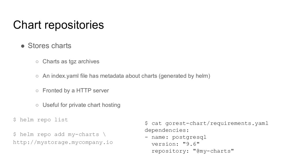 Chart repositories ● Stores charts ○ Charts as ...