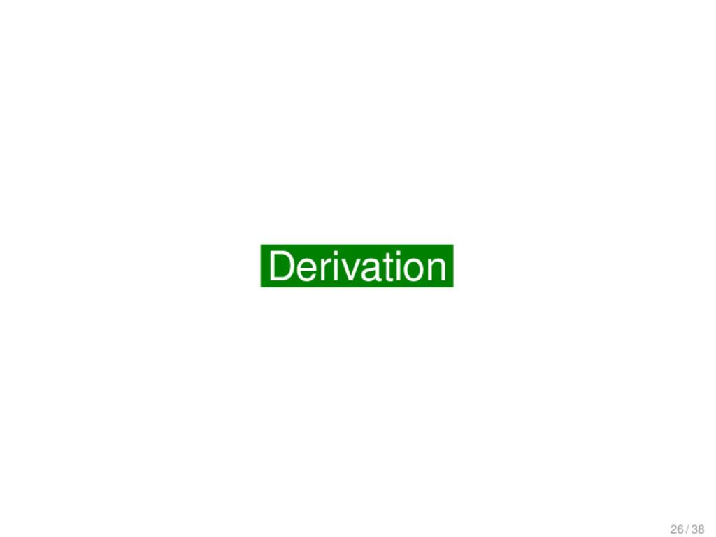 Derivation Derivation 26 / 38