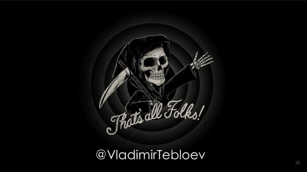 @VladimirTebloev 20
