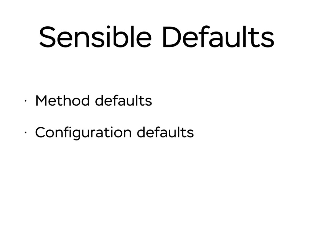 Sensible Defaults • Method defaults • Configurat...