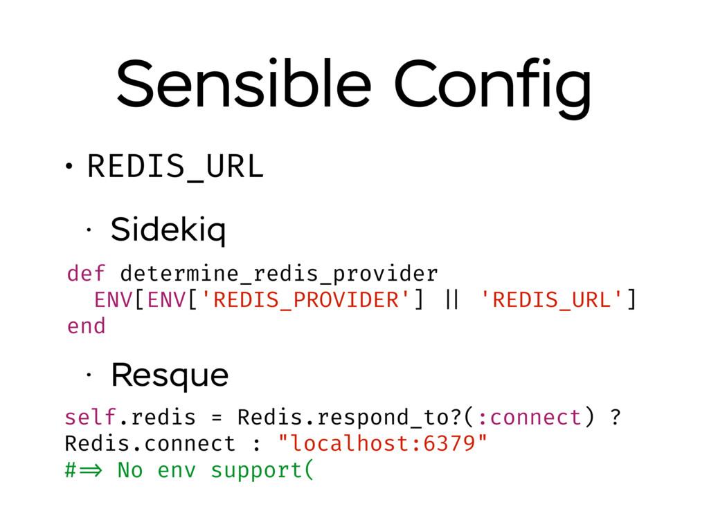 Sensible Config • REDIS_URL • Sidekiq • Resque d...