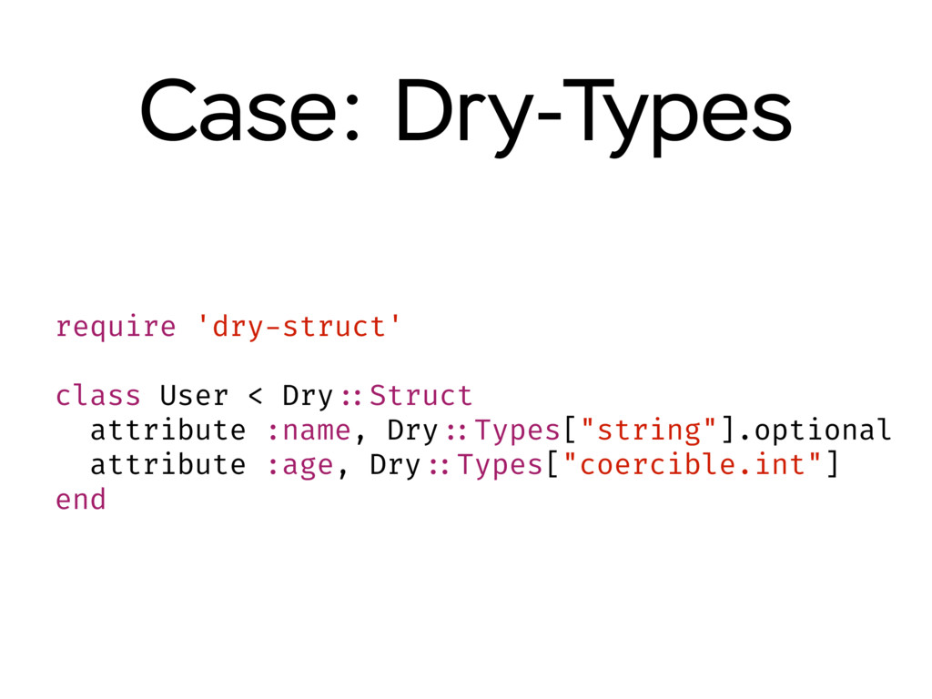 require 'dry-struct' class User < Dry ::Struct ...