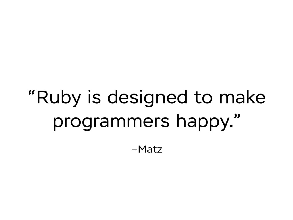 """–Matz """"Ruby is designed to make programmers hap..."""