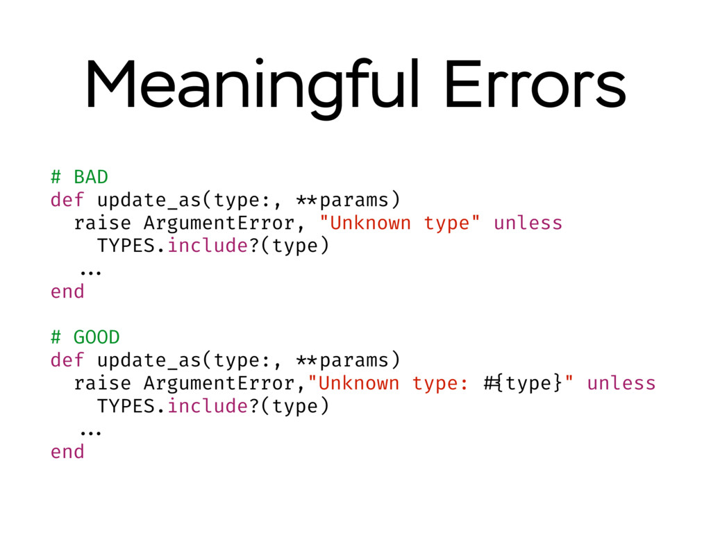Meaningful Errors # BAD def update_as(type:, **...