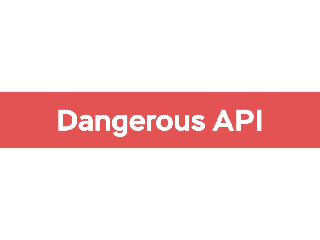 Dangerous API