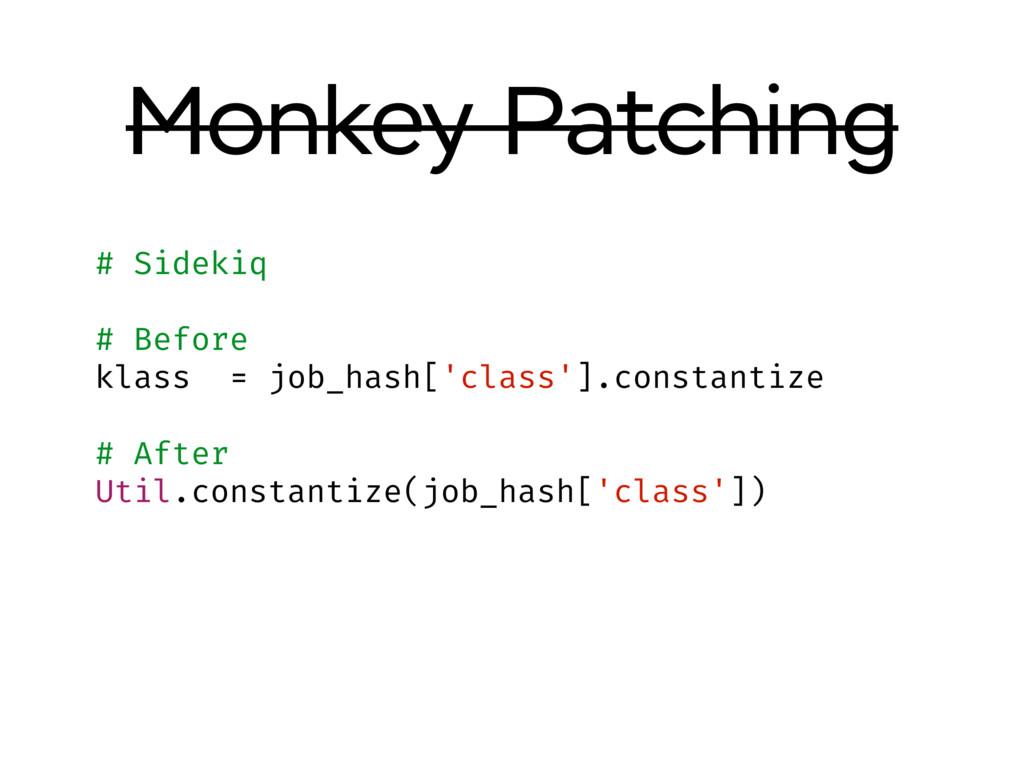 Monkey Patching # Sidekiq # Before klass = job_...