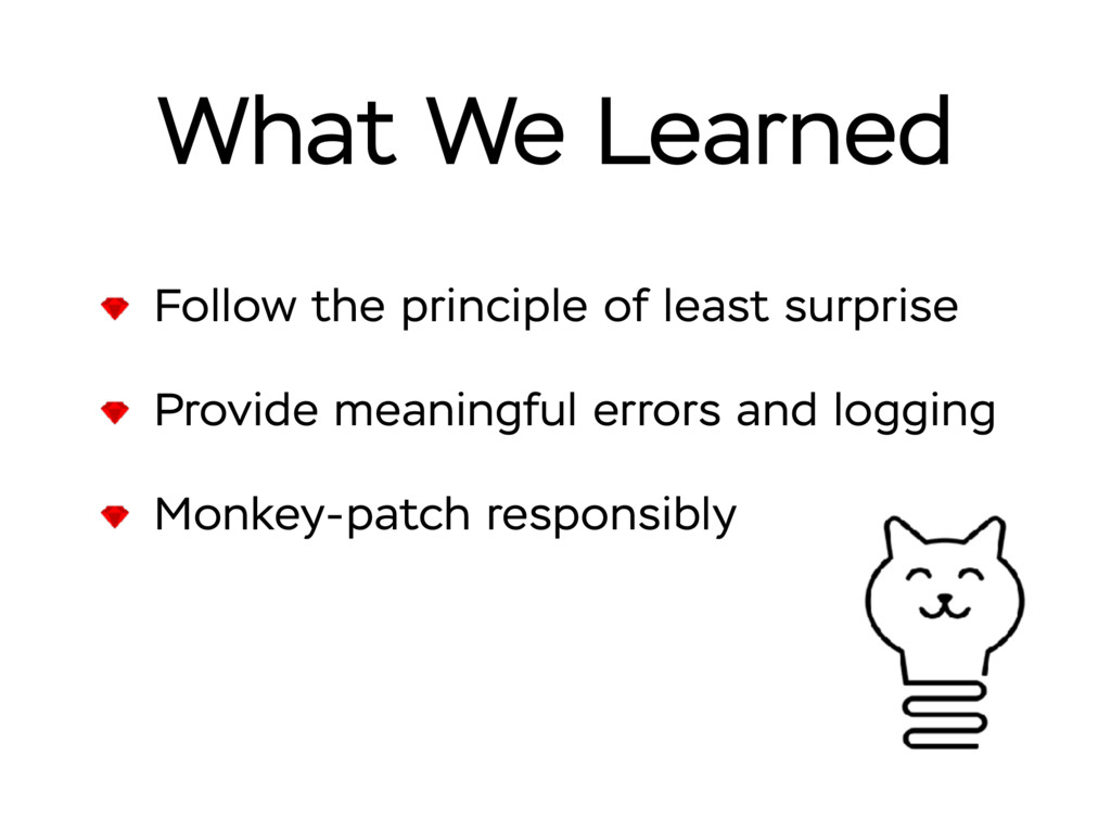 What We Learned Follow the principle of least s...