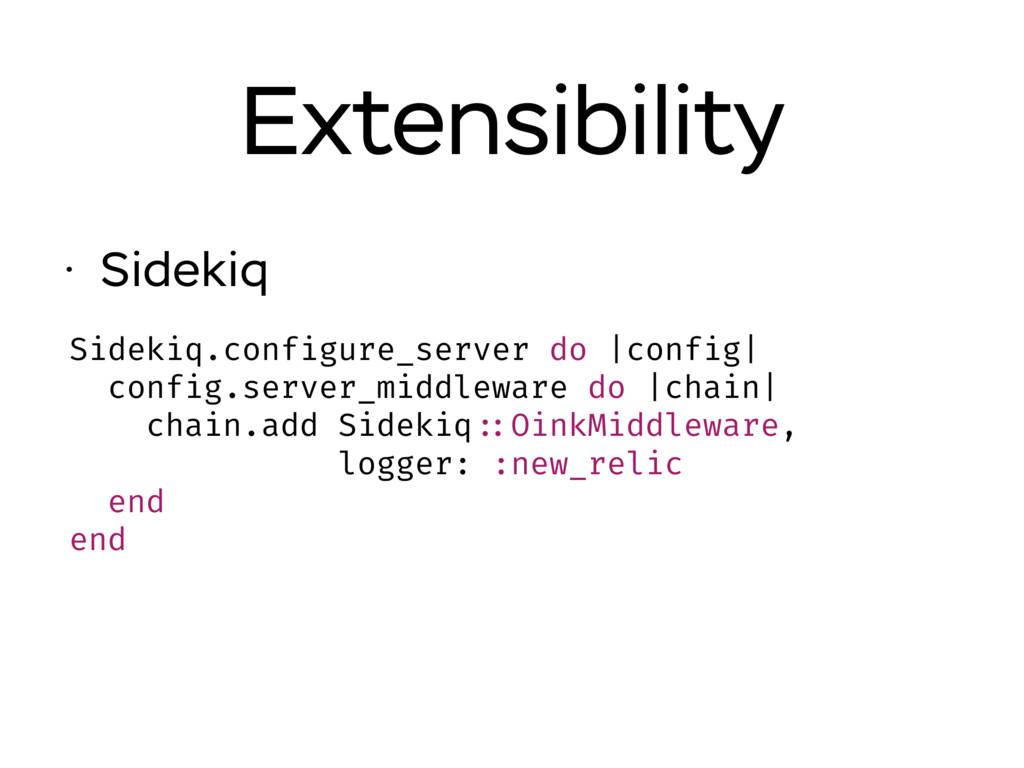Extensibility Sidekiq.configure_server do |conf...