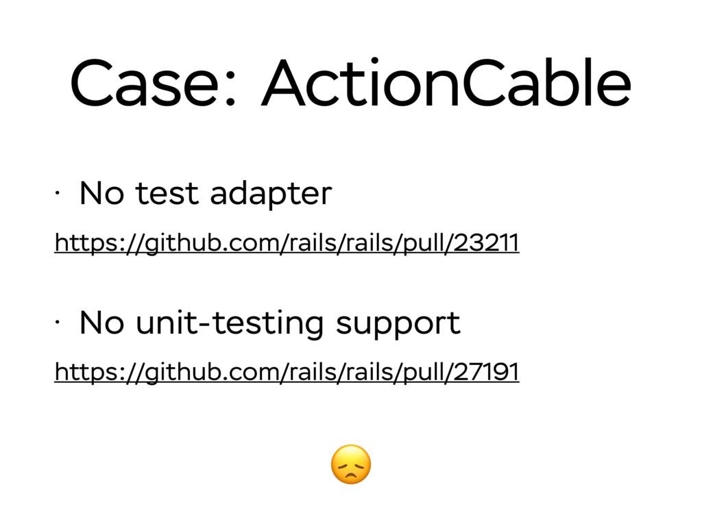 • No test adapter https://github.com/rails/rail...