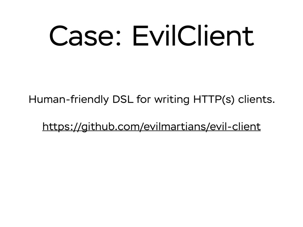 Case: EvilClient Human-friendly DSL for writing...