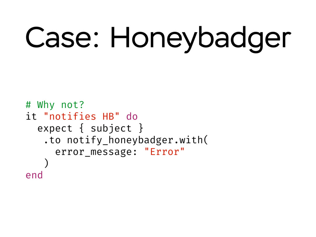 """Case: Honeybadger # Why not? it """"notifies HB"""" d..."""