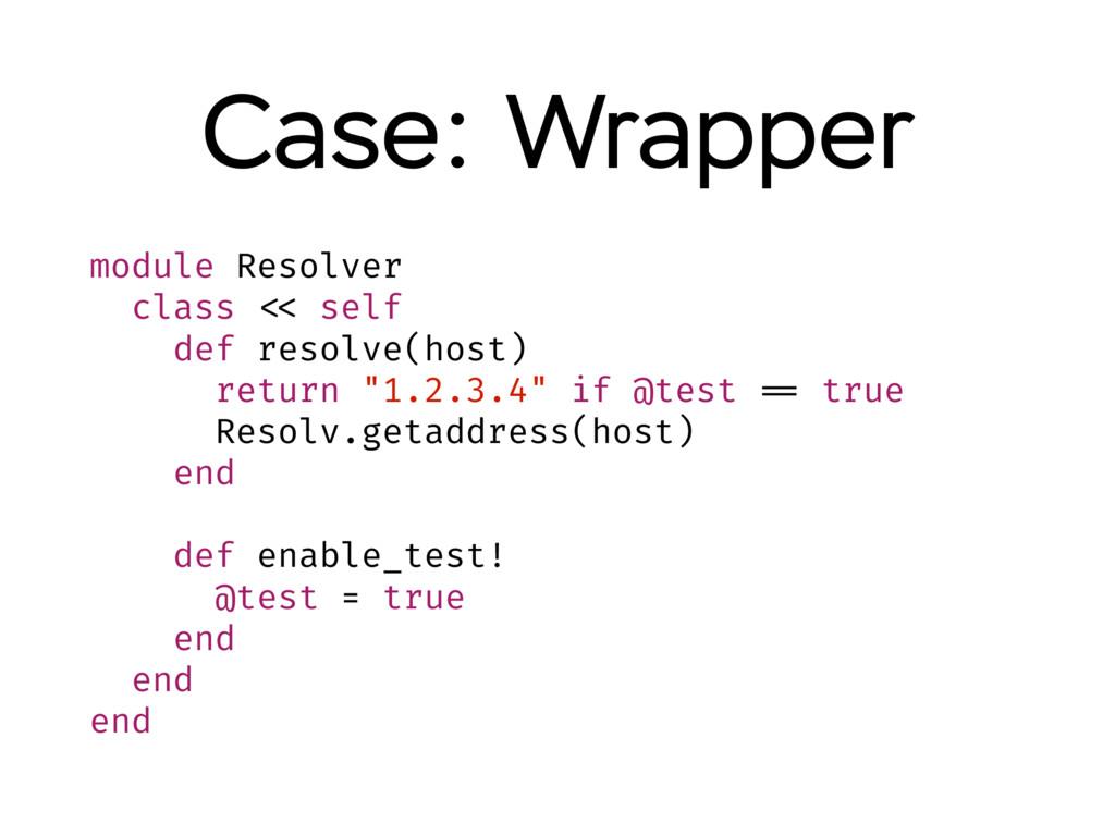 Case: Wrapper module Resolver class << self def...