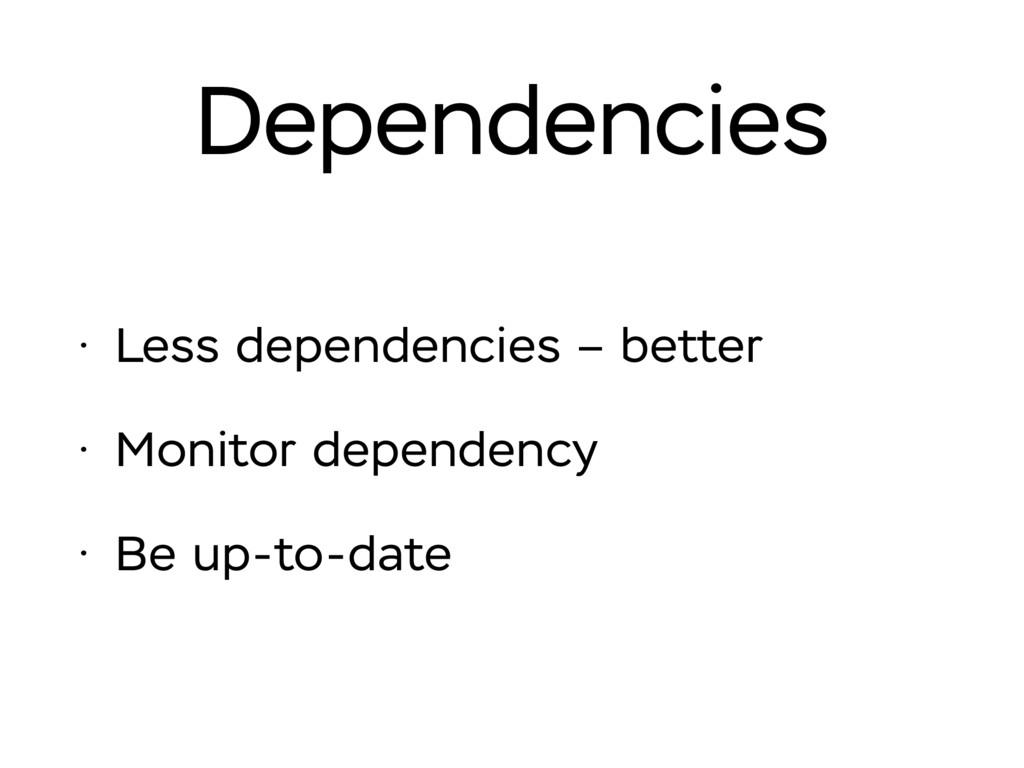Dependencies • Less dependencies – better • Mon...