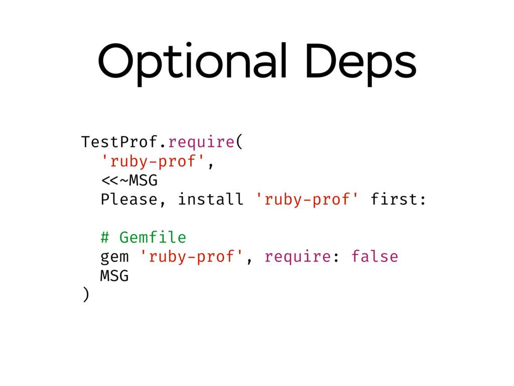 Optional Deps TestProf.require( 'ruby-prof', <<...