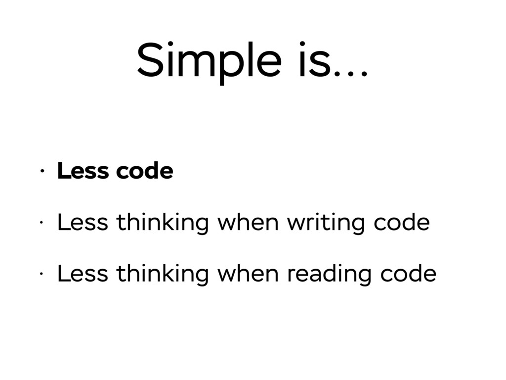 Simple is… • Less code • Less thinking when wri...