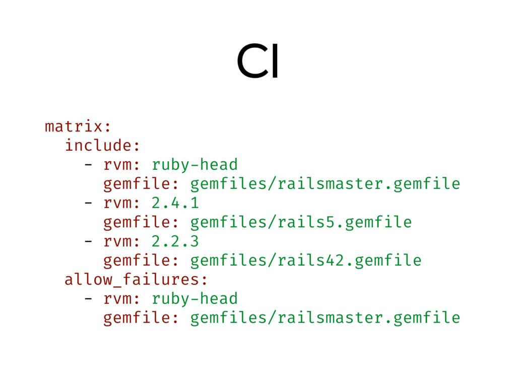CI matrix: include: - rvm: ruby-head gemfile: g...