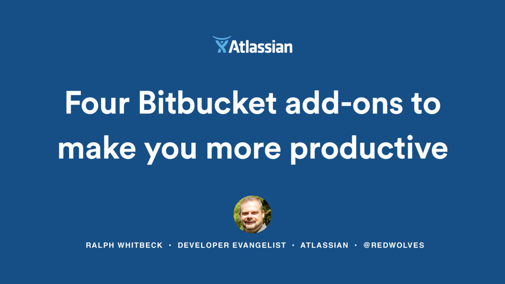 RALPH WHITBECK • DEVELOPER EVANGELIST • ATLASSI...