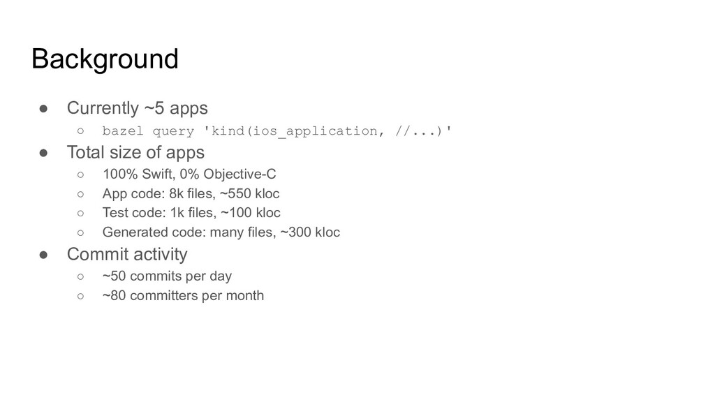 Background ● Currently ~5 apps ○ bazel query 'k...
