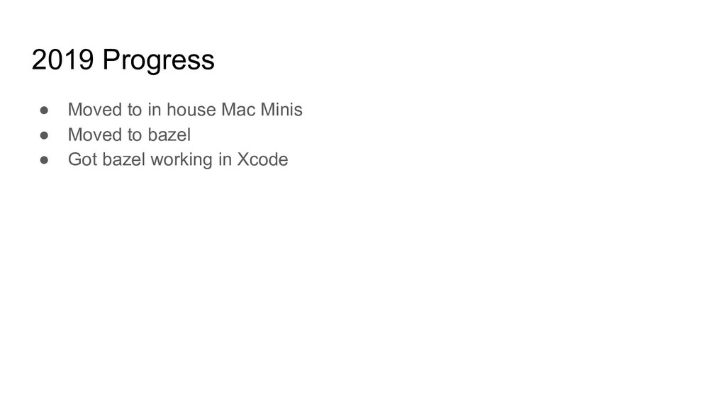 2019 Progress ● Moved to in house Mac Minis ● M...