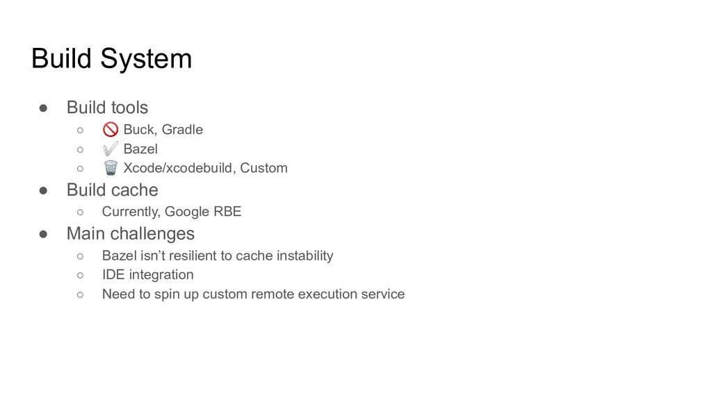 Build System ● Build tools ○  Buck, Gradle ○ ✅ ...