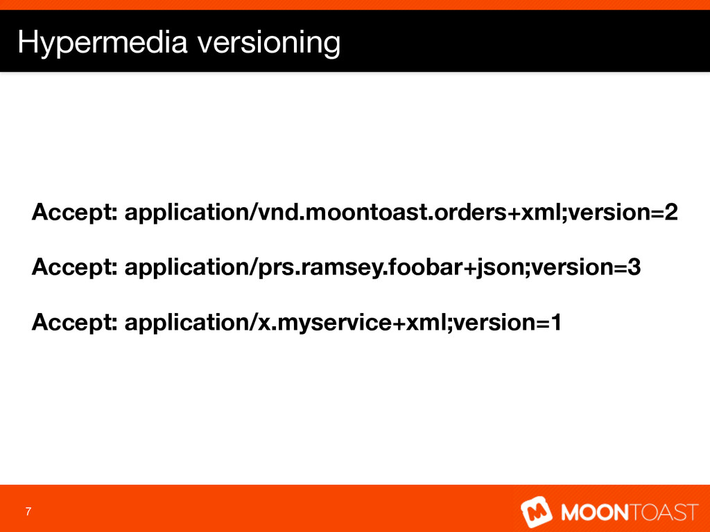 Hypermedia versioning 7 Accept: application/vnd...