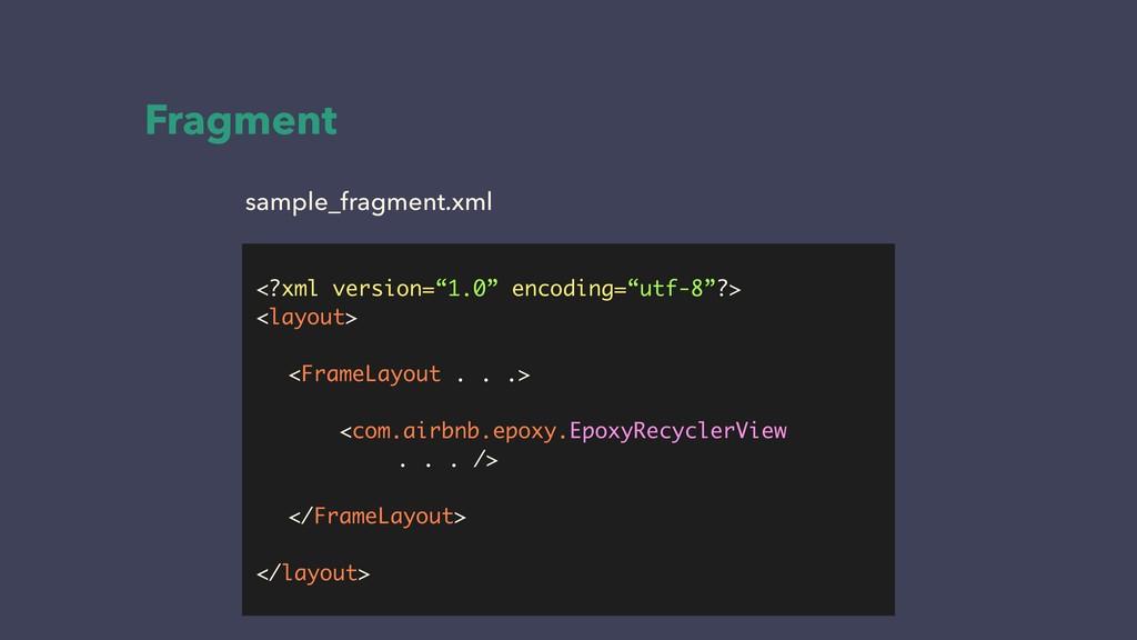 "Fragment <?xml version=""1.0"" encoding=""utf-8""?>..."