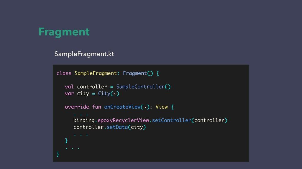 Fragment SampleFragment.kt class SampleFragment...