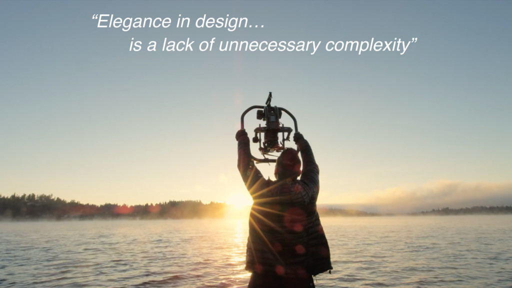 """""""Elegance in design… is a lack of unnecessary c..."""