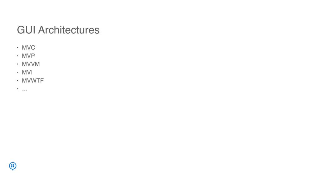 GUI Architectures • MVC • MVP • MVVM • MVI • MV...