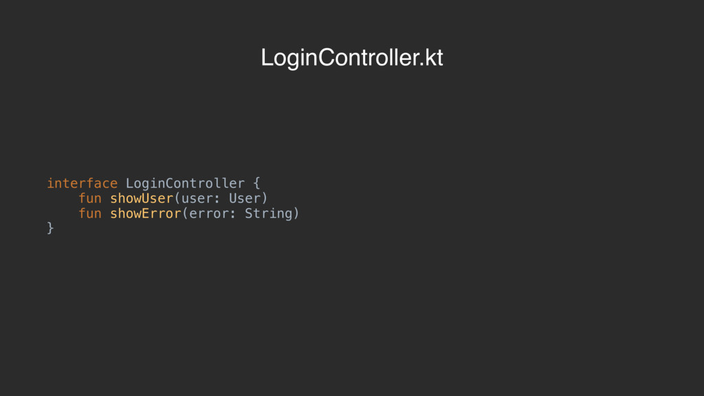 interface LoginController { fun showUser(user: ...