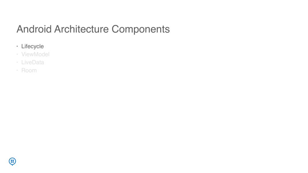 Android Architecture Components • Lifecycle • V...