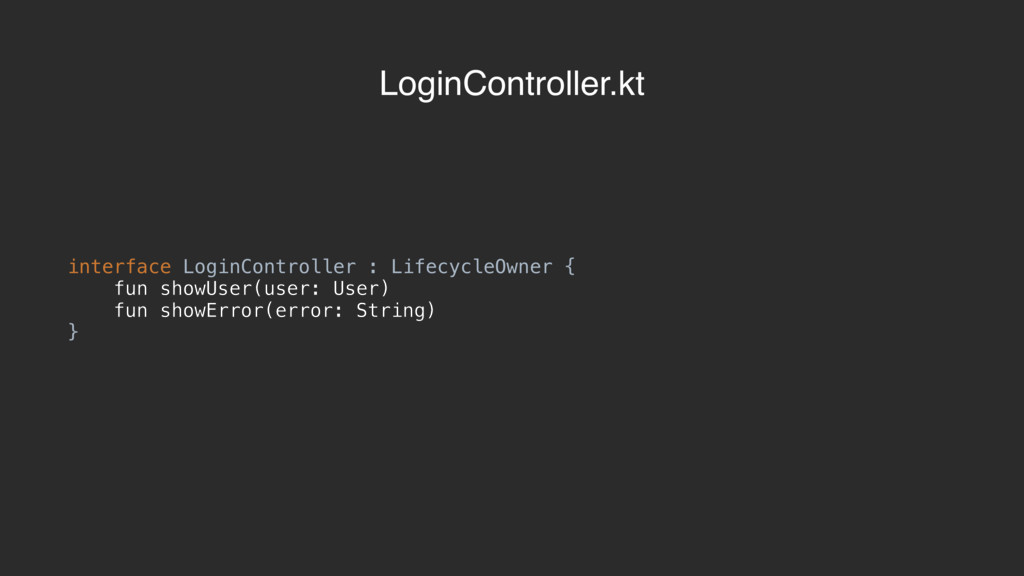 interface LoginController : LifecycleOwner { fu...