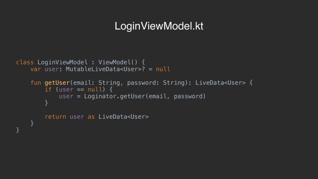 class LoginViewModel : ViewModel() { var user: ...