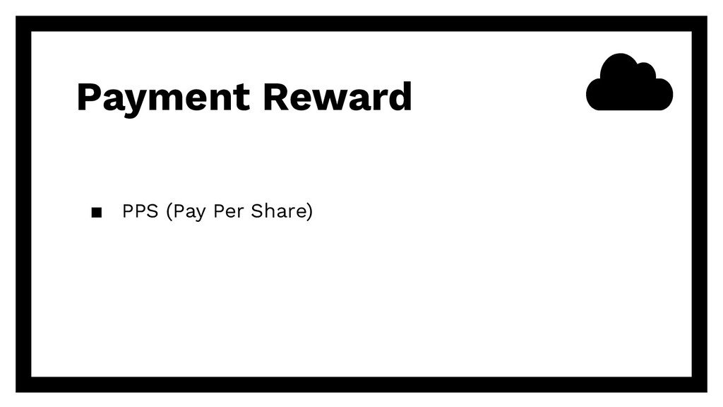 Payment Reward ▪ PPS (Pay Per Share)