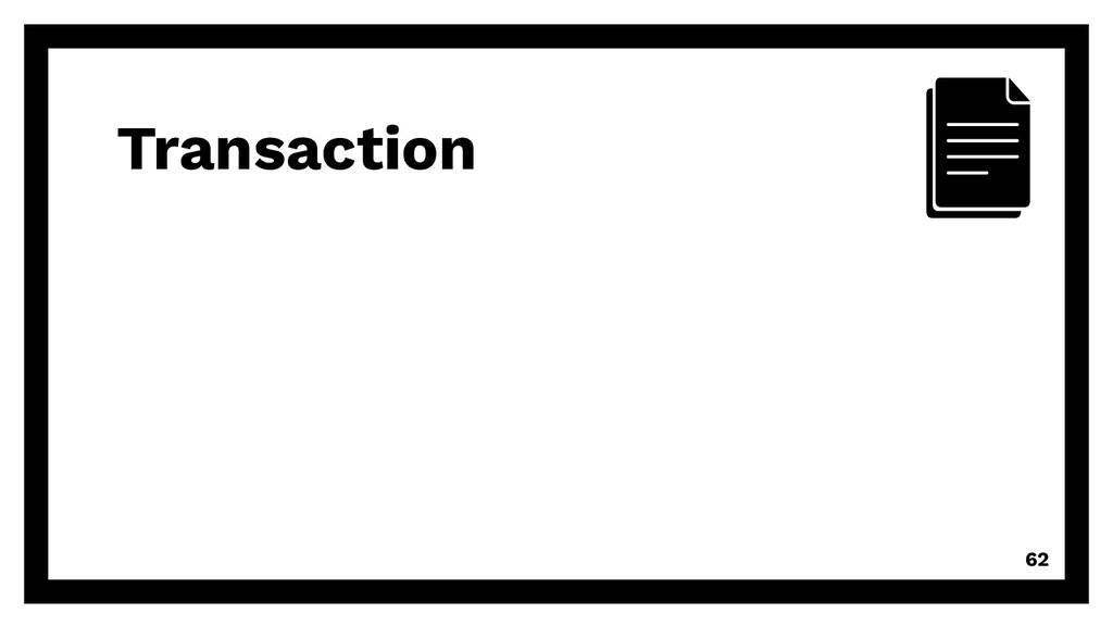 Transaction 62