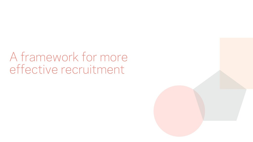 A framework for more effective recruitment