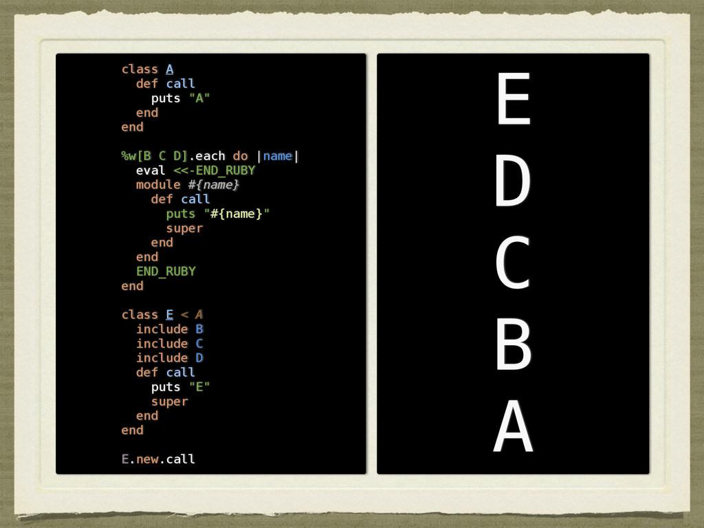 "E D C B A class A def call puts ""A"" end end ! %..."