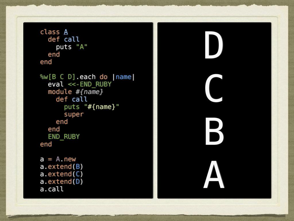 "class A def call puts ""A"" end end ! %w[B C D].e..."