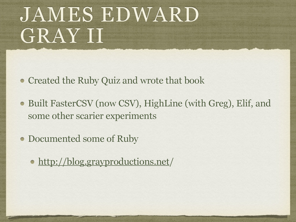 JAMES EDWARD GRAY II Created the Ruby Quiz and ...
