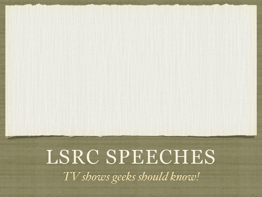 LSRC SPEECHES TV shows geeks should know!