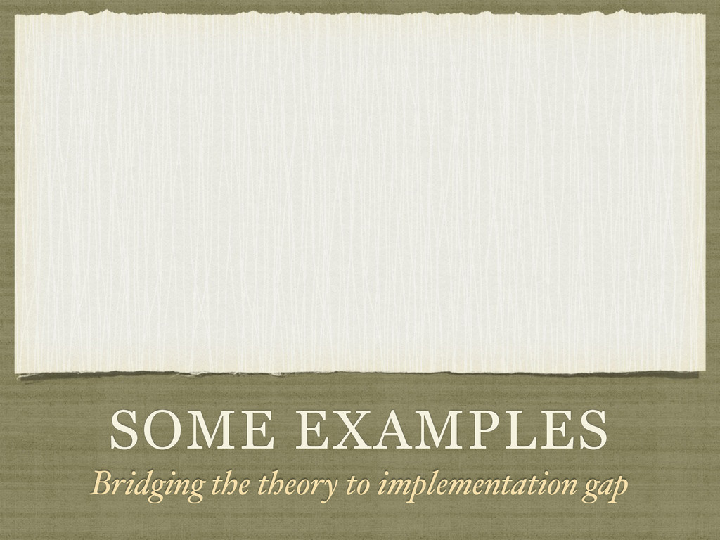 SOME EXAMPLES Bridging the theory to implementa...