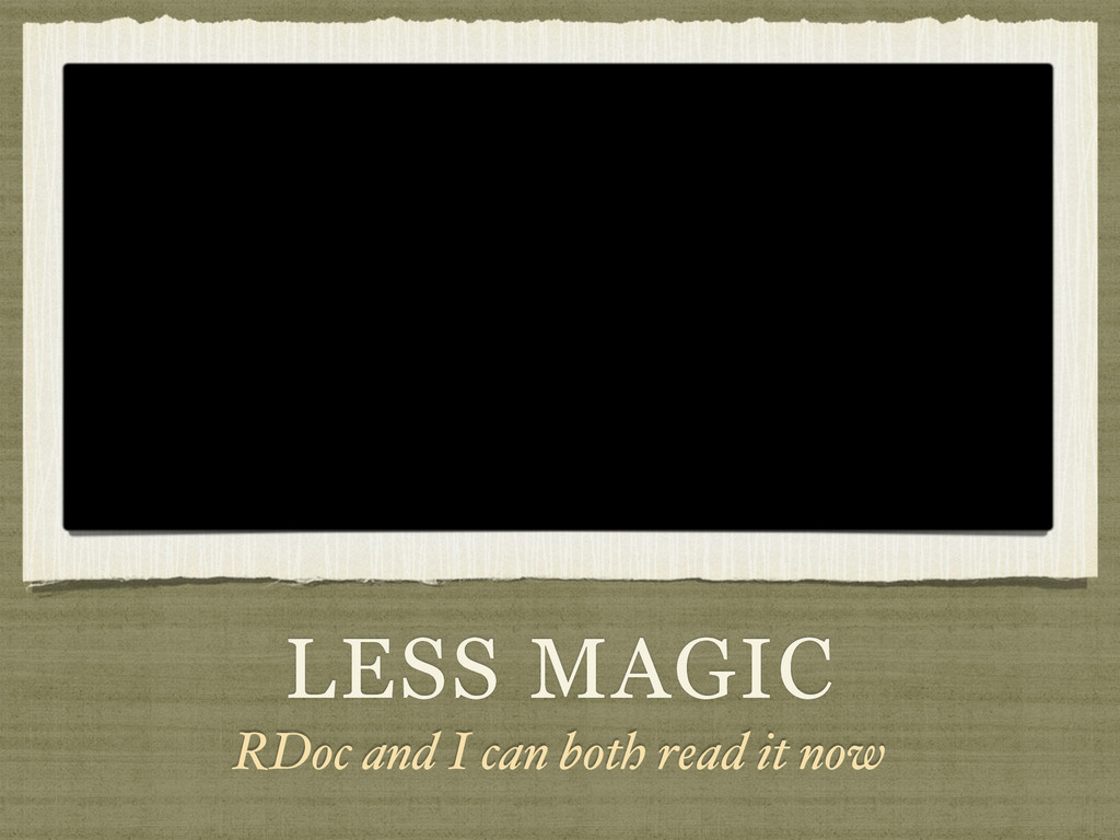 LESS MAGIC RDoc and I can both read it now