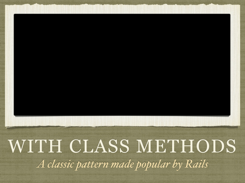 WITH CLASS METHODS A classic pattern made popul...