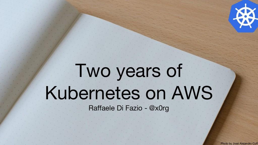 Two years of Kubernetes on AWS Raffaele Di Fazi...