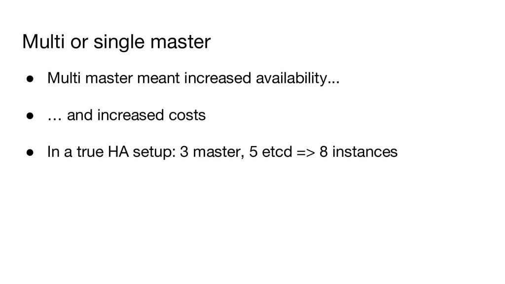 Multi or single master ● Multi master meant inc...